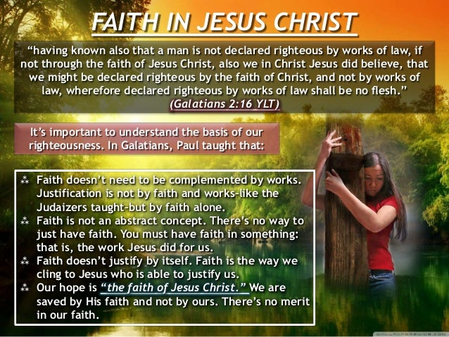 """FAITH IN JESUS CHRIST """"having known also that a man is not declared righteous by works of law, if not through the faith of..."""