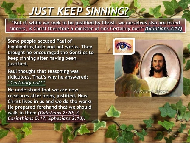 """JUST KEEP SINNING? """"But if, while we seek to be justified by Christ, we ourselves also are found sinners, is Christ theref..."""