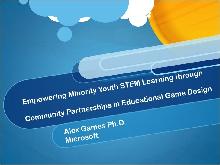 Empowering Minority Youth STEM Learning through Community Partnerships in Educational Game Design<br />Alex Games Ph.D. <b...