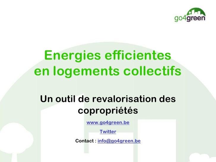 Energies efficientesen logements collectifsUn outil de revalorisation des         copropriétés           www.go4green.be  ...