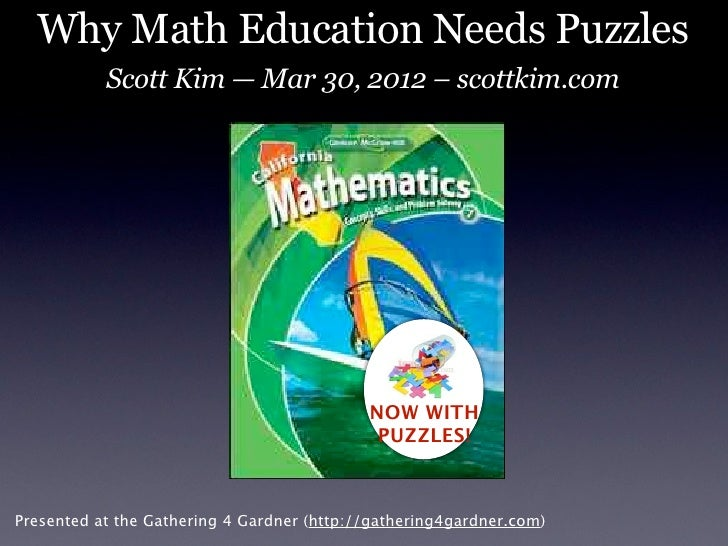 Why Math Education Needs Puzzles           Scott Kim — Mar 30, 2012 – scottkim.com                                        ...