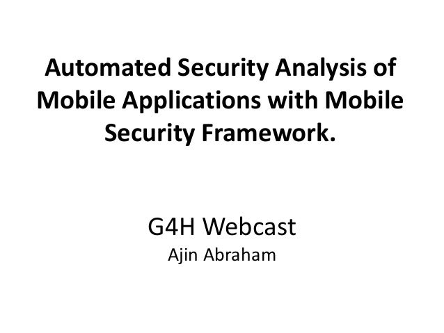 G4H Webcast Ajin Abraham Automated Security Analysis of Mobile Applications with Mobile Security Framework.