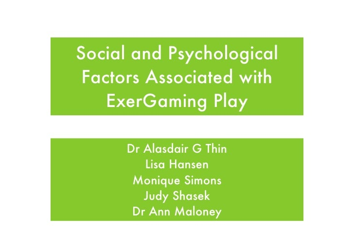 Social and Psychological  Factors Associated with     ExerGaming Play        Dr Alasdair G Thin          Lisa Hansen      ...
