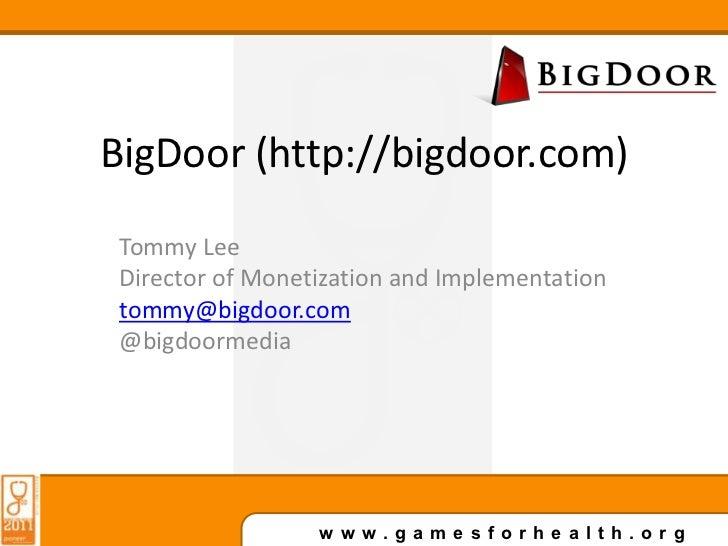 BigDoor (http://bigdoor.com)<br />Tommy Lee<br />Director of Monetization and Implementation<br />tommy@bigdoor.com<br />@...
