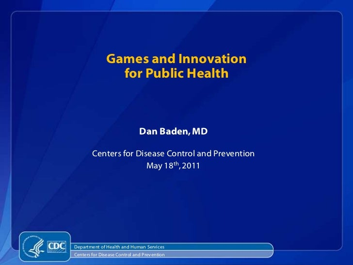 Games and Innovation for Public Health<br />Dan Baden, MD<br />Centers for Disease Control and Prevention<br />May 18th, 2...