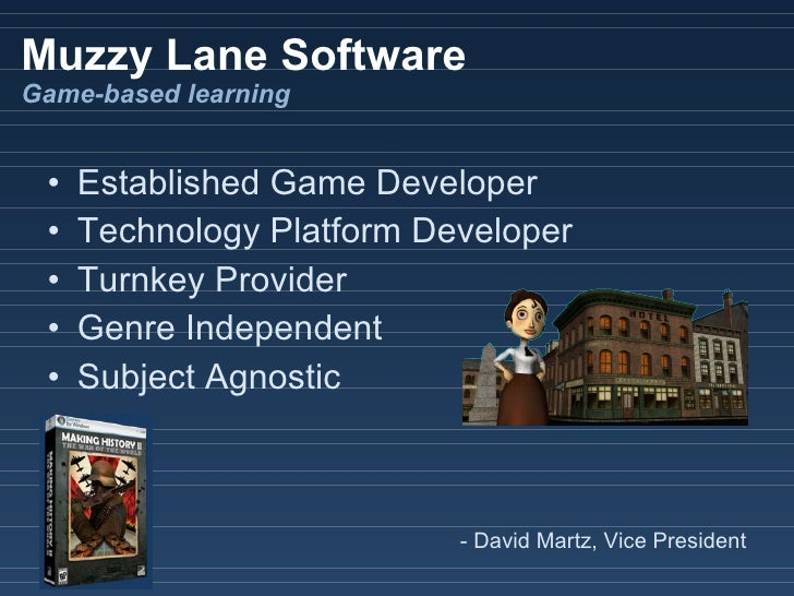 Muzzy Lane Software Game-based learning    •   Established Game Developer  •   Technology Platform Developer  •   Turnkey ...