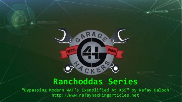 """Ranchoddas Series """"Bypassing Modern WAF's Exemplified At XSS"""" by Rafay Baloch http://www.rafayhackingarticles.net"""