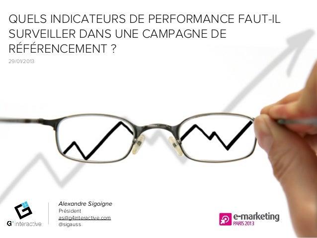 QUELS INDICATEURS DE PERFORMANCE FAUT-ILSURVEILLER DANS UNE CAMPAGNE DERÉFÉRENCEMENT ?29/01/2013             Alexandre Sig...