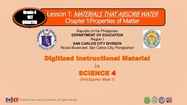 Lesson 1: MATERIALS THAT ABSORB WATER Chapter 1:Properties of Matter Grade 4 1ST QUARTER Digitized Instructional Material ...