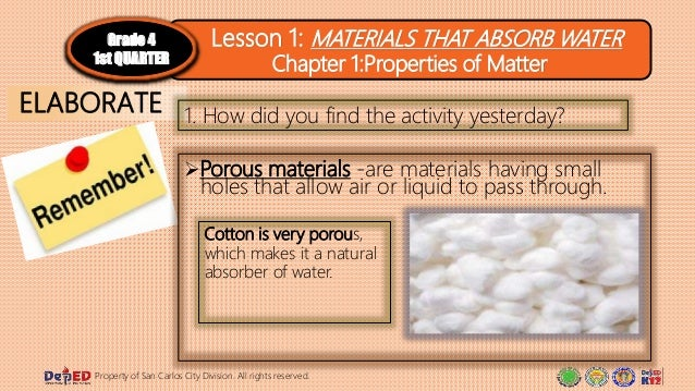 Porous materials -are materials having small holes that allow air or liquid to pass through. Property of San Carlos City ...