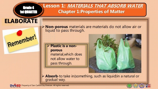 Non-porous materials are materials do not allow air or liquid to pass through.  Absorb-to take in(something, such as liq...