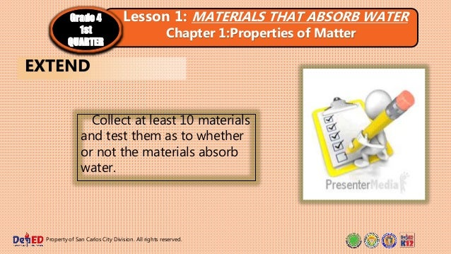 Collect at least 10 materials and test them as to whether or not the materials absorb water. Property of San Carlos City D...