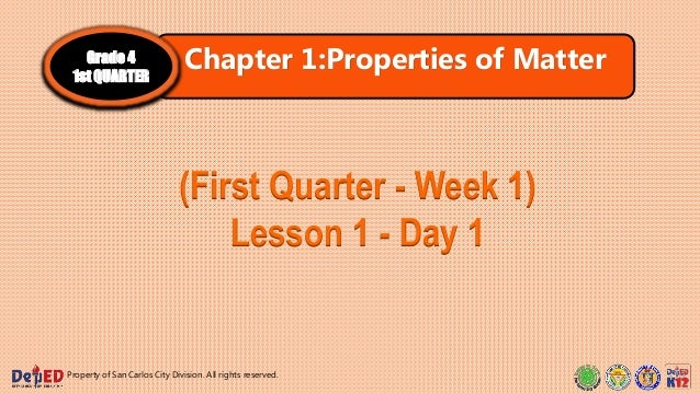 Property of San Carlos City Division. All rights reserved. Chapter 1:Properties of MatterGrade 4 1st QUARTER (First Quarte...