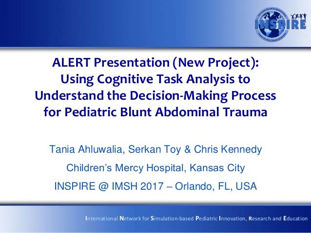 ALERT Presentation (New Project): Using Cognitive Task Analysis to Understand the Decision-Making Process for Pediatric Bl...