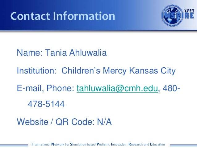 Name: Tania Ahluwalia Institution: Children's Mercy Kansas City E-mail, Phone: tahluwalia@cmh.edu, 480- 478-5144 Website /...