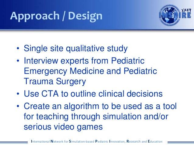 • Single site qualitative study • Interview experts from Pediatric Emergency Medicine and Pediatric Trauma Surgery • Use C...
