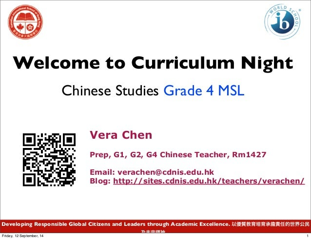 Welcome to Curriculum Night  Chinese Studies Grade 4 MSL  Vera Chen  Prep, G1, G2, G4 Chinese Teacher, Rm1427  Email: vera...