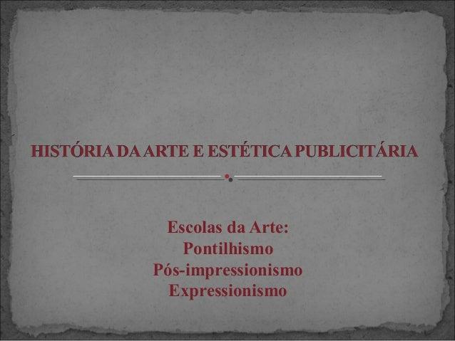 Escolas da Arte: Pontilhismo Pós-impressionismo Expressionismo