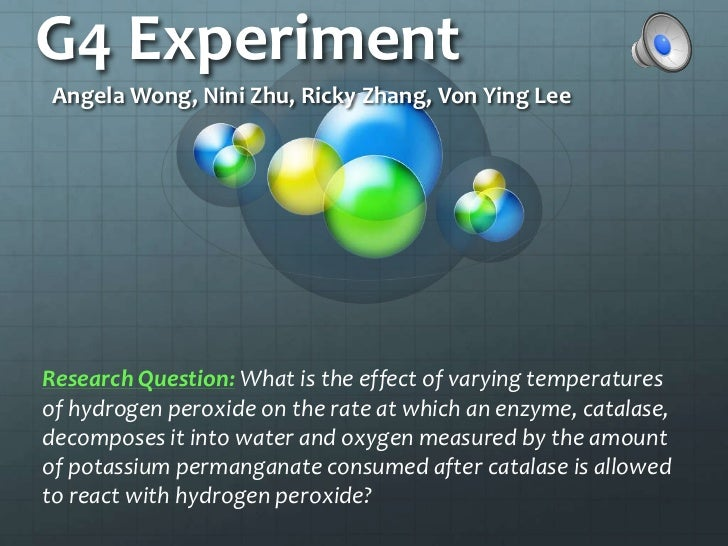 G4 Experiment<br />Angela Wong, Nini Zhu, Ricky Zhang, Von Ying Lee<br />Research Question:What is the effect of varying t...