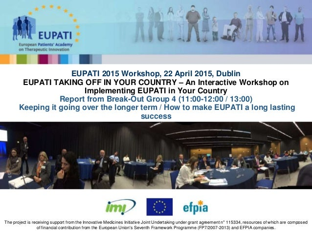 EUPATI 2015 Workshop, 22 April 2015, Dublin EUPATI TAKING OFF IN YOUR COUNTRY – An Interactive Workshop on Implementing EU...