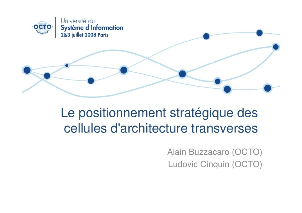 Le positionnement stratégique des cellules d'architecture transverses                   Alain Buzzacaro (OCTO)            ...