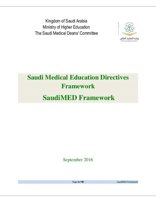 Page 1of 40 SaudiMED Framework Kingdom of Saudi Arabia Ministry of Higher Education The Saudi Medical Deans' Committee Sau...