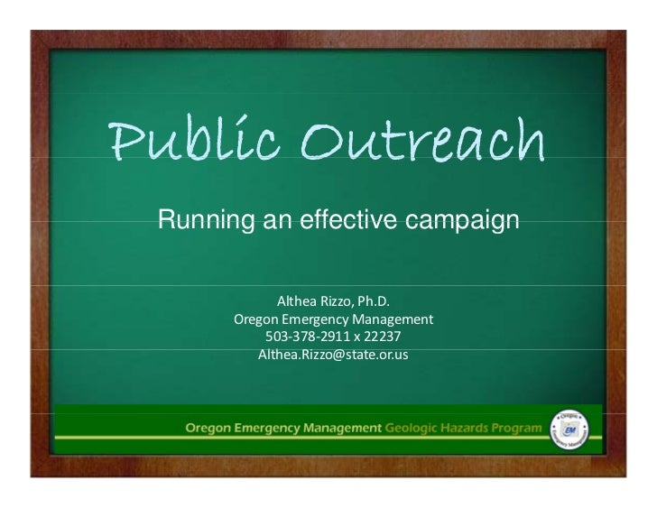Public Outreach Running an effective campaign             Althea Rizzo, Ph.D.       Oregon Emergency Management           ...