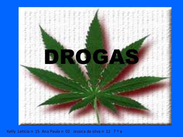 DROGASKelly Letícia n 15 Ana Paula n 02 Jessica da silva n 12 7 º a