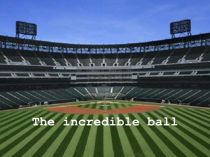 The incredible ball