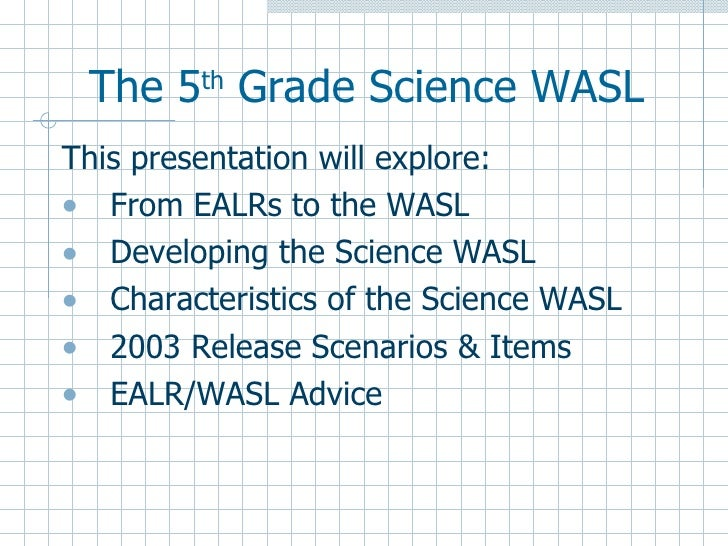 <ul><li>This presentation will explore: </li></ul><ul><li>From EALRs to the WASL </li></ul><ul><li>Developing the Science ...