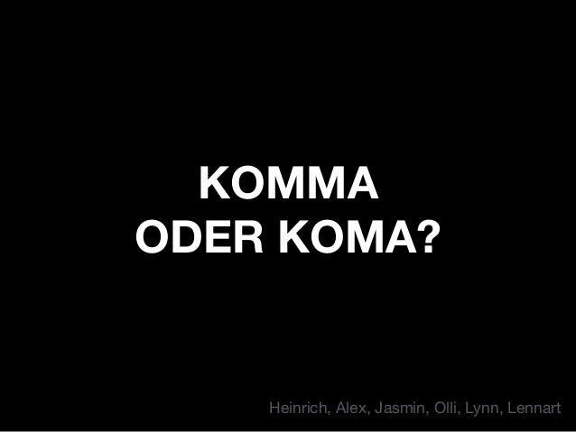 KOMMA ODER KOMA? Heinrich, Alex, Jasmin, Olli, Lynn, Lennart