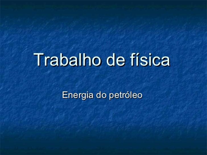 Trabalho de física   Energia do petróleo