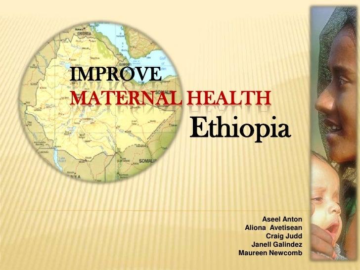 ImproveMaternal Health<br />    Ethiopia<br />Aseel Anton<br />Aliona  Avetisean<br />Craig Judd<br />Janell Galindez<br /...
