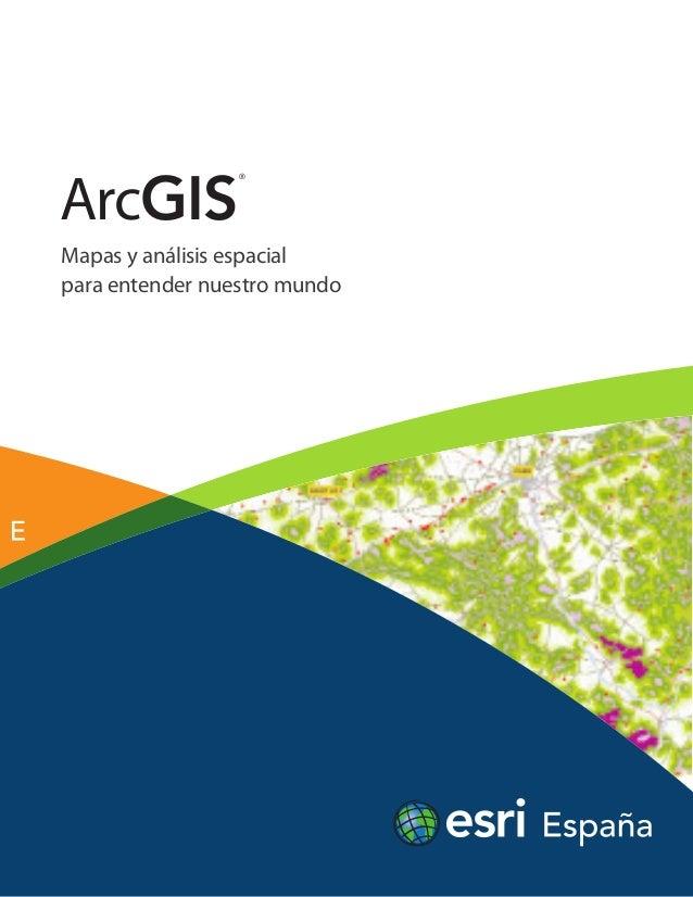 ArcGIS                 ®Mapas y análisis espacialpara entender nuestro mundo