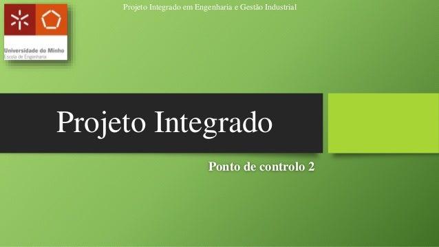 Projeto Integrado em Engenharia e Gestão Industrial  Projeto Integrado  Ponto de controlo 2