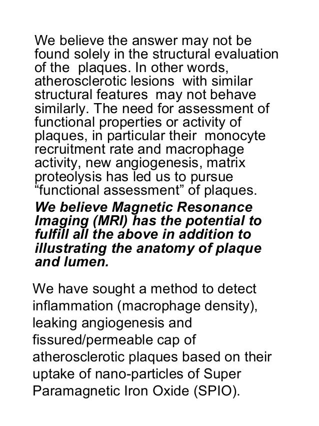 We believe the answer may not be found solely in the structural evaluation of the plaques. In other words, atherosclerotic...