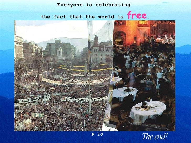 Everyone is celebrating  the fact that the world is  free . P 10 The end!