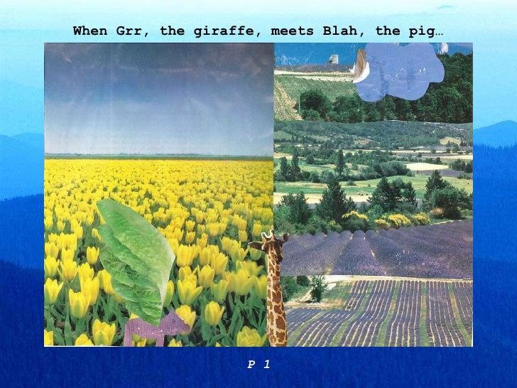 When Grr, the giraffe, meets Blah, the pig… P 1