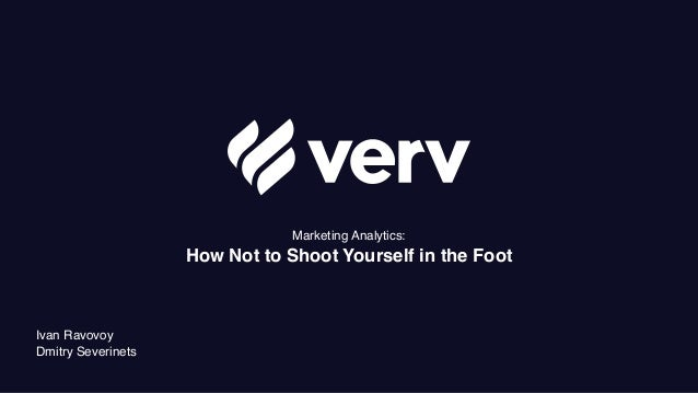 Marketing Analytics: How Not to Shoot Yourself in the Foot Ivan Ravovoy Dmitry Severinets