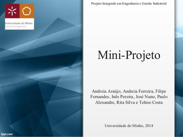Projeto Integrado em Engenharia e Gestão Industrial  Mini-Projeto  Andreia Araújo, Andreia Ferreira, Filipe  Fernandes, In...