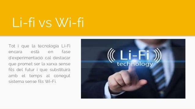 Li-fi vs Wi-fi Tot i que la tecnologia Li-Fi encara està en fase d'experimentació cal destacar que promet ser la xarxa sen...