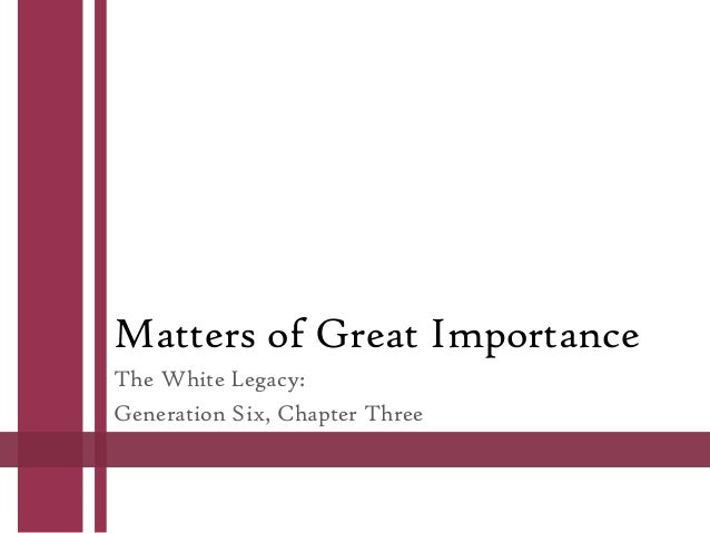 Matters of Great Importance The White Legacy: Generation Six, Chapter Three