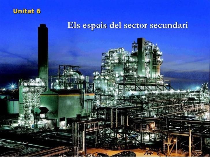 Unitat 6 Els espais del sector secundari