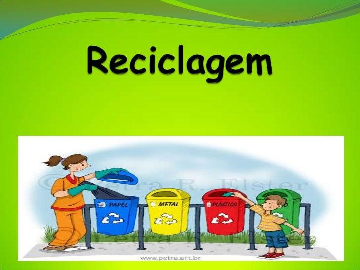 O assunto desse trabalho é a reciclagem. E tem como objetivo, informare incentivar a todos sobre o assunto.   Neste trabal...