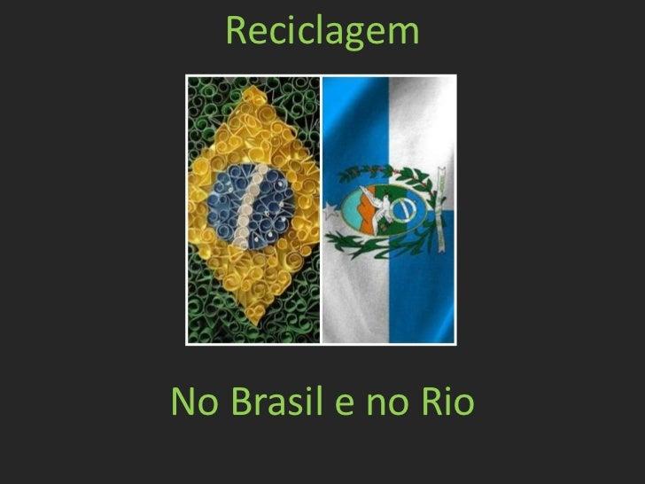 ReciclagemNo Brasil e no Rio