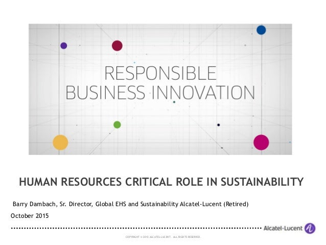 COPYRIGHT © 2013 ALCATEL-LUCENT. ALL RIGHTS RESERVED. HUMAN RESOURCES CRITICAL ROLE IN SUSTAINABILITY Barry Dambach, Sr. D...