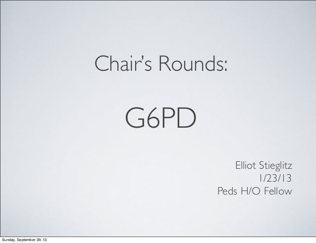 Chair's Rounds: G6PD Elliot Stieglitz 1/23/13 Peds H/O Fellow Sunday, September 29, 13