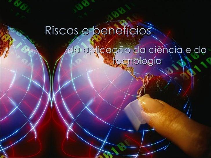 Riscos e benefícios da aplicação da ciência e da tecnologia
