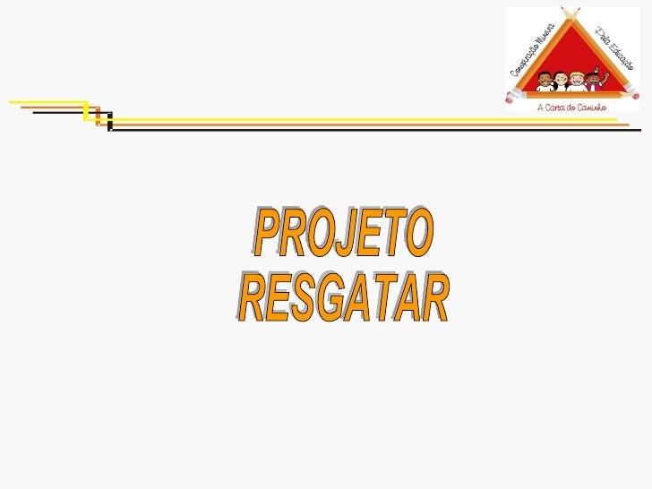PROJETO RESGATAR