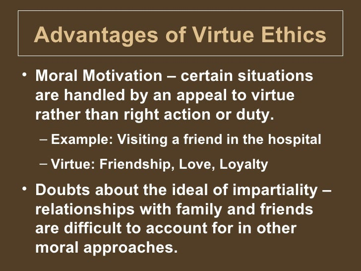 ethics virtue theory Virtue ethics 1184 words | 5 pages introduction virtue ethics is a theory used to make moral decisions it does not rely on religion, society or culture it only.